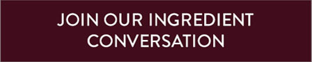 join our ingredient conversation